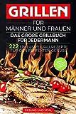 Grillen für Männer und Frauen - das große Grillbuch für Jedermann: 222 exklusive Grillrezepte...