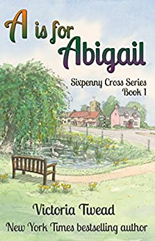 A is for Abigail (Sixpenny Cross Book 1) by [Victoria Twead]