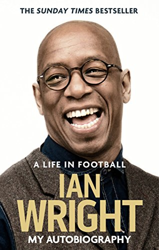 A Life in Football: My Autobiography by [Ian Wright]