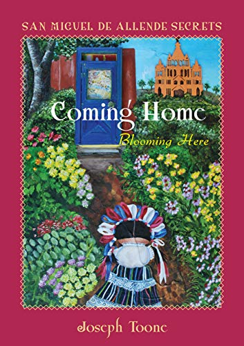 San Miguel de Allende Secrets: Coming Home, Blooming Here (English Edition)