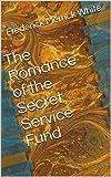 The Romance of the Secret Service Fund (English Edition)