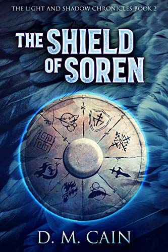 Book: The Shield of Soren (The Light and Shadow Chronicles Book 2) by D.M. Cain