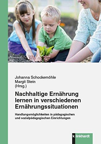 Nachhaltige Ernährung lernen in verschiedenen Ernährungssituationen: Handlungsmöglichkeiten in pädagogischen und sozialpädagogischen Einrichtungen (German Edition)