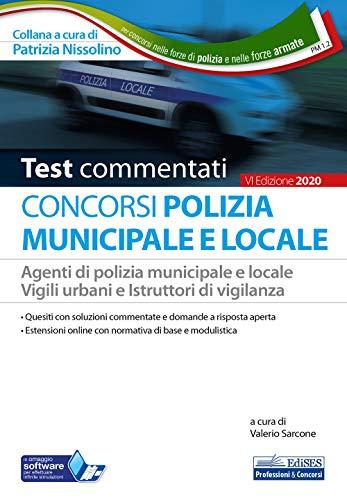 Test Commentati Concorsi Polizia municipale e locale: Agenti di polizia municipale e locale Vigili urbani e Istruttori di vigilanza