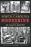 North Carolina Moonshine: An Illicit History