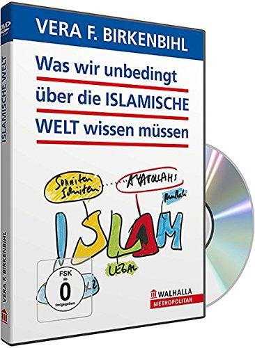 Was wir unbedingt über die Islamische Welt wissen müssen - Vera F. Birkenbihl
