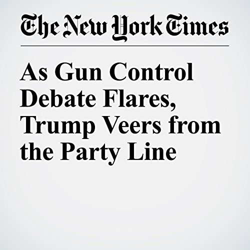 As Gun Control Debate Flares, Trump Veers from the Party Line audiobook cover art