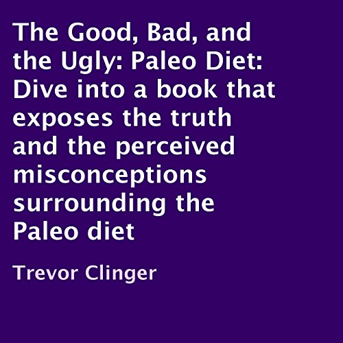 The Good, Bad, and the Ugly: Paleo Diet audiobook cover art
