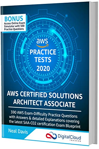 AWS Certified Solutions Architect Associate Practice Tests 2020 [SAA-C02]: 390 AWS Practice Exam Questions with Answers & detailed Explanations (English Edition)