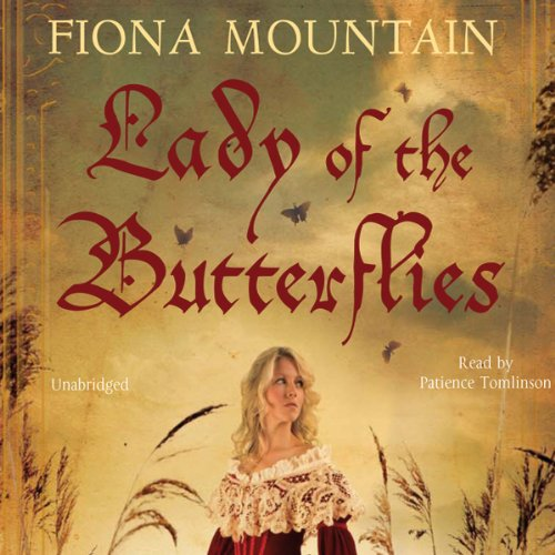 The Lady of the Butterflies                   By:                                                                                                                                 Fiona Mountain                               Narrated by:                                                                                                                                 Patience Tomlinson                      Length: 21 hrs and 14 mins     10 ratings     Overall 4.7