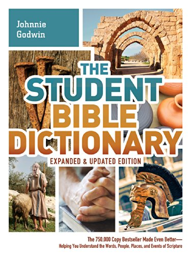 The Student Bible Dictionary--Expanded and Updated Edition: The 750,000 Copy Bestseller Made Even Better--Helping You Understand the Words, People, Places, and Events of Scripture