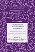The Flâneur and Education Research: A Metaphor for Knowing, Being Ethical and New Data Production (Palgrave Studies in Movement across Education, the Arts and the Social Sciences)