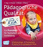 Pädagogische Qualität in der Kita. Reflexionsfragen, Praxisbeispiele, Impulse für den pädagogischen Alltag: Ein Praxisbuch für Teamarbeit und ... • Impulse für den pädagogischen Alltag