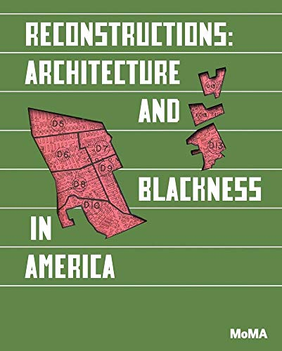 Compare Textbook Prices for Reconstructions: Architecture and Blackness in America  ISBN 9781633451148 by Anderson, Sean,Wilson, Mabel O.,Kelley, Robin D. G.,Admassu, Emanuel,Barnes, Germane,Brown, Adrienne,Cooke, Sekou