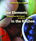 Five Elements in the Kitchen: Recipes from My Friends in Chinese Medicine