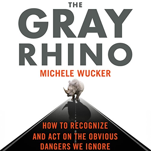 The Gray Rhino     How to Recognize and Act on the Obvious Dangers We Ignore              By:                                                                                                                                 Michele Wucker                               Narrated by:                                                                                                                                 Christine Marshall,                                                                                        Michele Wucker - introduction                      Length: 9 hrs and 28 mins     12 ratings     Overall 3.5