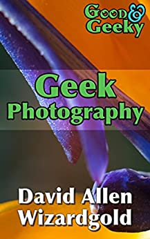 Geek Photography: Good and Geeky by [David Allen Wizardgold, David Allen]