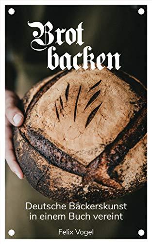 Brot backen: Deutsche Bäckerskunst in einem Buch vereint