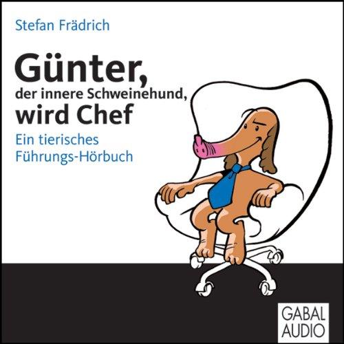 Günter, der innere Schweinehund, wird Chef. Ein tierisches Führungs-Hörbuch Titelbild