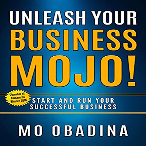 Unleash Your Business MOJO!: Start and Run Your Successful Business cover art