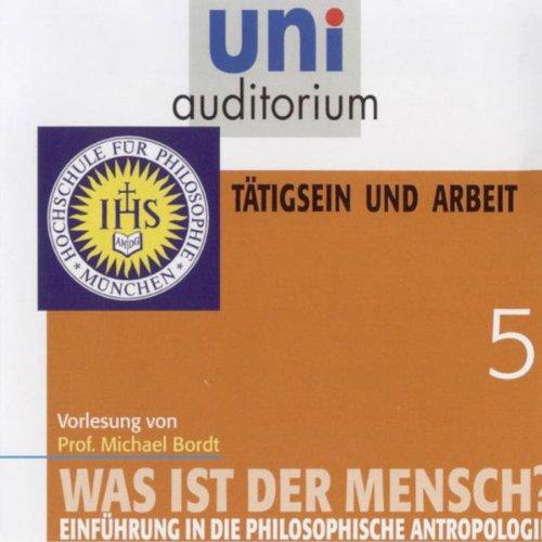 Was ist der Mensch? Tätigsein und Arbeit (Uni-Auditorium) Titelbild
