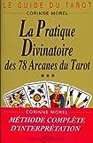 La pratique divinatoire des 78 arcanes du tarot