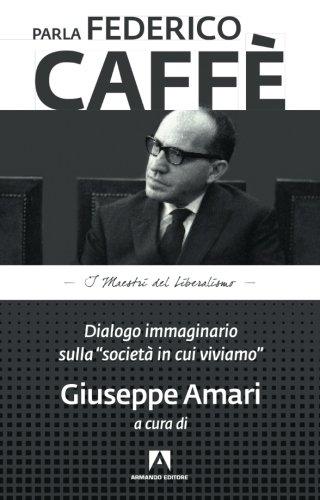 Parla Federico Caffè. Dialogo immaginario sulla «società in cui viviamo»
