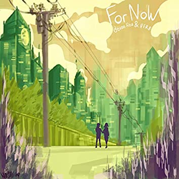 For Now (feat. H E R B)