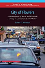 City of Flowers: An Ethnography of Social and Economic Change in Costa Rica's Central Valley (Issues of Globalization:Case Studies in Contemporary Anthropology)