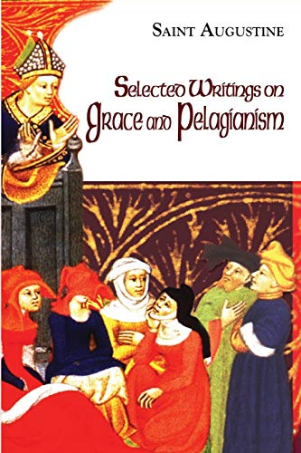 Selected Writings on Grace and Pelagianism (The Works of Saint Augustine: A Translation for the 21st Century) (Works of Saint Augustine (Paperback Unnumbered))
