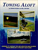 Towing Aloft: Learning to Surface - Tow & Aerotow Hang Gliders, Paragliders & Ultralight Sailplanes