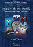 Physics of Thermal Therapy: Fundamentals and Clinical Applications (Imaging in Medical Diagnosis and Therapy)
