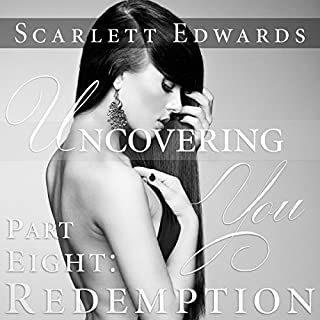Uncovering You 8     Redemption              By:                                                                                                                                 Scarlett Edwards                               Narrated by:                                                                                                                                 Amy Johnson                      Length: 3 hrs and 27 mins     6 ratings     Overall 4.7