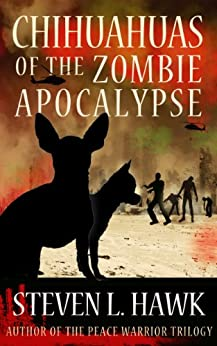 Chihuahuas of the Zombie Apocalypse by [Steven L. Hawk]