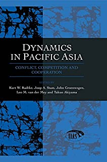 Dynamics In Pacific Asia: Conflict, Competition and Cooperation (Studies from the International Institute for Asian Studies)