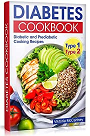 Diabetes Cookbook: Diabetic and Prediabetic Cooking Recipes. Type 2 and Type 1.