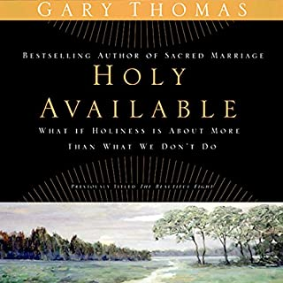 Holy Available     Surrendering to the Transforming Presence of God Every Day of Your Life              By:                                                                                                                                 Gary Thomas                               Narrated by:                                                                                                                                 Gary Thomas                      Length: 7 hrs and 51 mins     17 ratings     Overall 4.8