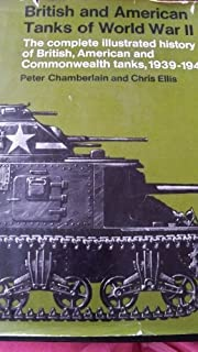 British and American Tanks of World War Ii; The Complete Illustrated History of British, American and Commonwealth Tanks, Gun Motor Carriages and Spe by Peter Chamberlain (1984-05-01)