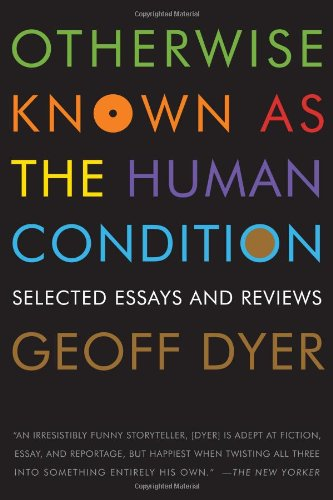 Image of Otherwise Known as the Human Condition: Selected Essays and Reviews