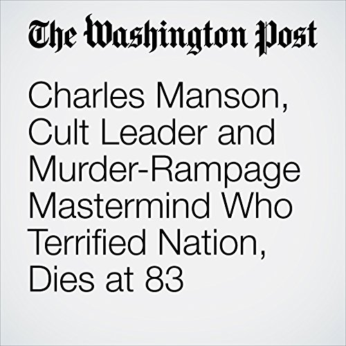Charles Manson, Cult Leader and Murder-Rampage Mastermind Who Terrified Nation, Dies at 83 copertina