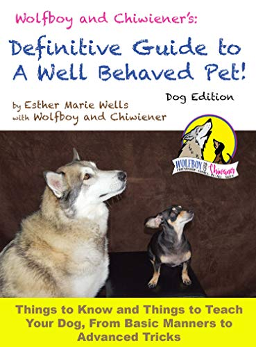 The Definitive Guide To A Well Behaved Pet, Dog Edition: A Guide to Dog Training and Behavior