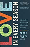 Love in Every Season: Understanding the Four Stages of Every Healthy Relationship - Debra Fileta