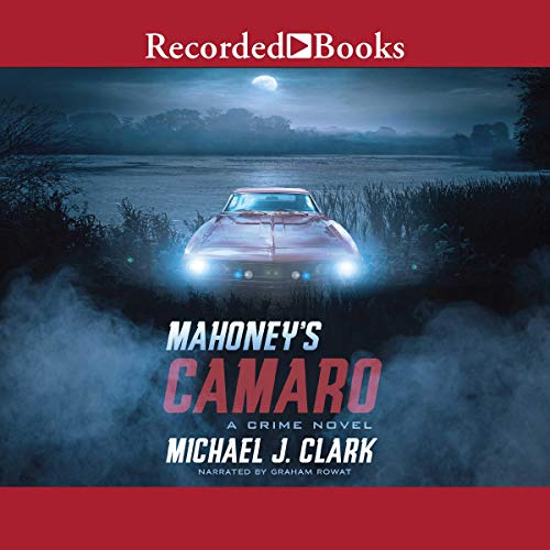 Mahoney's Camaro                   By:                                                                                                                                 Michael J. Clark                               Narrated by:                                                                                                                                 Graham Rowat                      Length: 7 hrs and 58 mins     Not rated yet     Overall 0.0