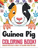 Guinea Pig Coloring Book! Discover And Enjoy A Variety Of Coloring Pages For Kids!