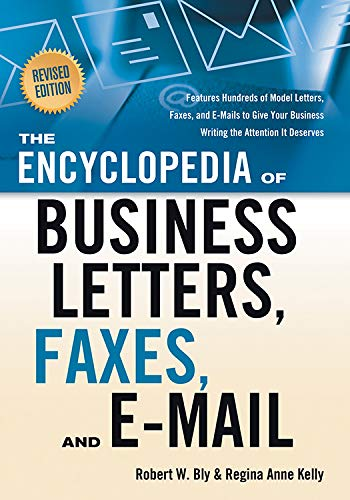 Compare Textbook Prices for The Encyclopedia of Business Letters, Faxes, and E-mail, Revised Edition: Features Hundreds of Model Letters, Faxes, and E-mails to Give Your Business Writing the Attention It Deserves Second Edition,Revised Edition ISBN 9781601630292 by Bly, Robert W.,Kelly, Regina Ann