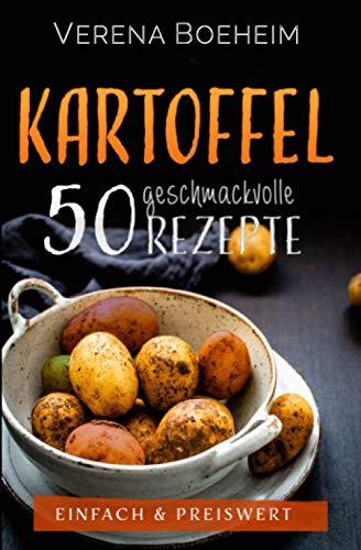 Kartoffel: 50 geschmackvolle Rezepte - Einfach & Preiswert