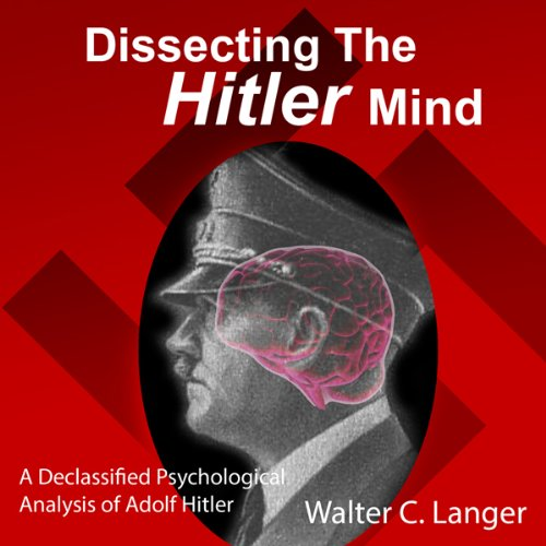 Dissecting the Hitler Mind                   By:                                                                                                                                 Walter C. Langer                               Narrated by:                                                                                                                                 John Smith                      Length: 7 hrs and 11 mins     11 ratings     Overall 3.3
