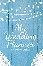 My Wedding Planner: a 124 Page planner with Check-off list; Wedding Planning Journal Notebook Wedding Organizer Checklist Diary for Budget Planning your Notes and Ideas to plan the perfect Wedding