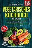 Vegetarisches Kochbuch für Anfänger*innen: 150 vegetarische Rezepte