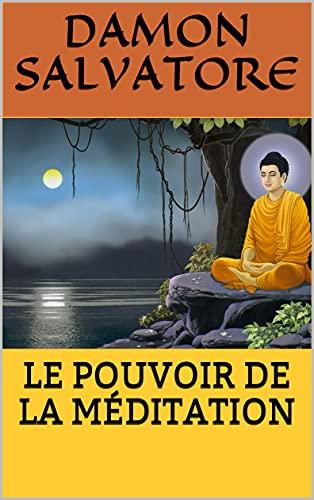 Couverture du livre LE POUVOIR DE LA MÉDITATION: Livre compréhensible sur la sagesse du bouddhisme: GUIDE POUR ÉQUILIBRER VOS CHAKRAS, GUÉRIR VOTRE ESPRIT ET VOTRE CORPS, PURIFIER VOS PENSÉES AUJOURD'HUI